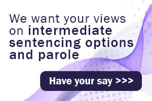 We want your views on intermediate sentencing options and parole. Have your say >>>